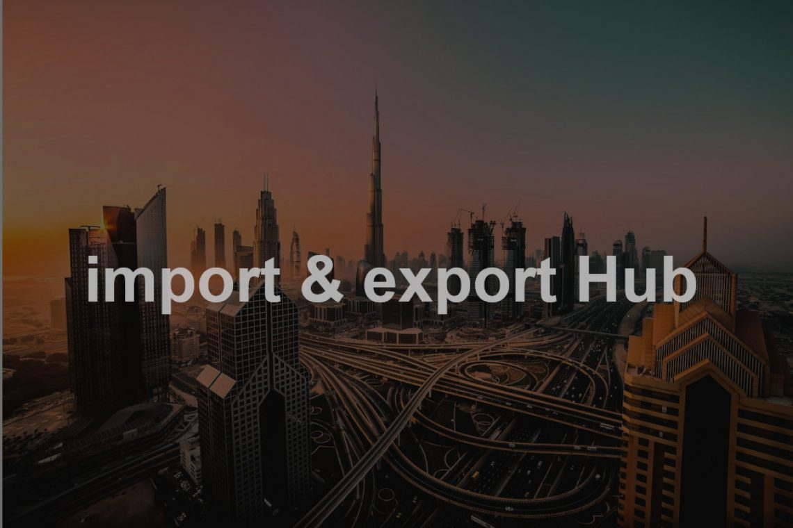 Choose Dubai for import and export business